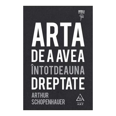Arta de a avea întotdeauna dreptate - Arthur Schopenhauer