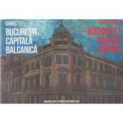 Bucuresti capitala balcanica in romana-engleza - Daniel Brasoveanu