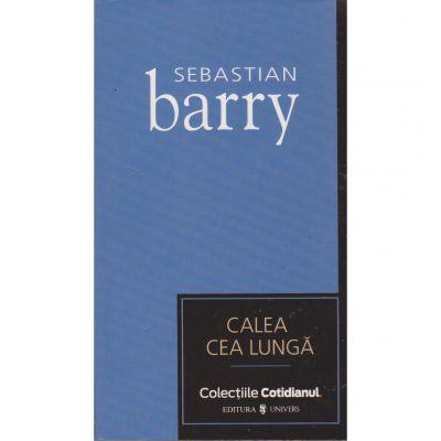 Calea Cea Lunga - Sebastian Barry