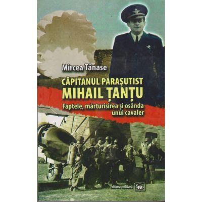 Capitanul parasutist Mihail Tantu - Mircea Tanase