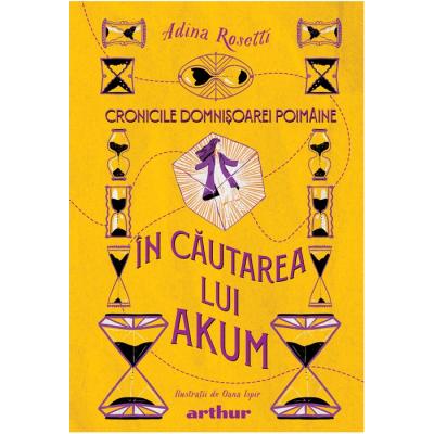 Cronicile Domnișoarei Poimâine II: În căutarea lui Akum - Adina Rosetti