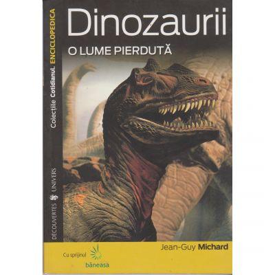 Dinozaurii o lume pierduta - Jean Guy Michard