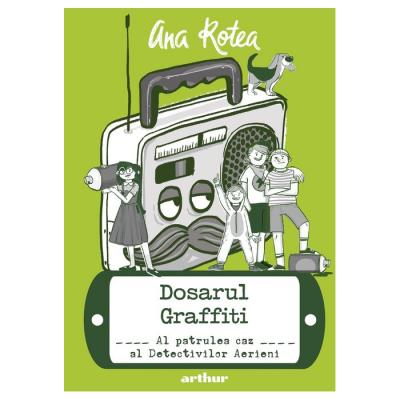 Dosarul Graffiti: Al patrulea caz al Detectivilor Aerieni - Ana Rotea