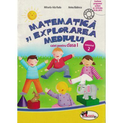 Matematica si explorarea mediului. Caiet pentru clasa I, semestrul 2