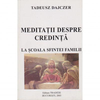 Meditatii despre credinta la scoala sfintei familii - Tadeusz Dajczer