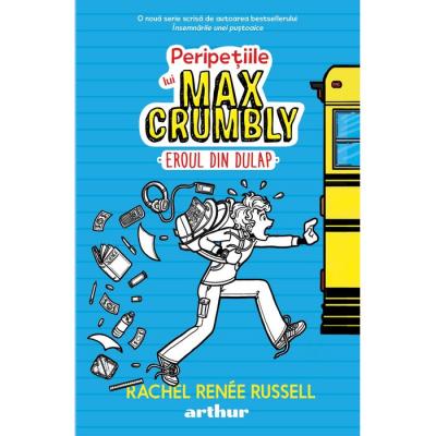 Peripețiile lui Max Crumbly I: Eroul din dulap - Rachel Renée Russell