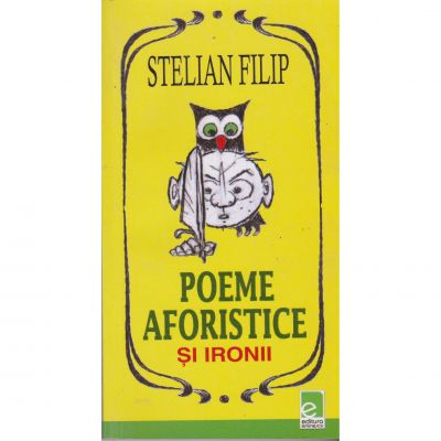 Poeme aforistice si ironii - Stelian Filip