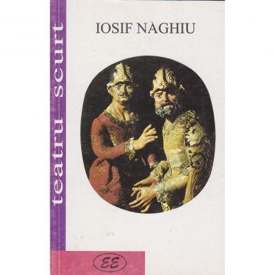 Teatru scurt - Iosif Naghiu