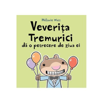 Veverița Tremurici dă o petrecere de ziua ei - Mélanie Watt
