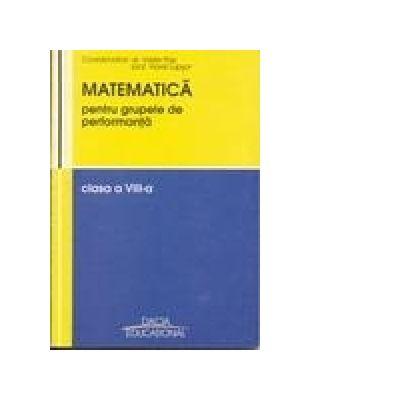 Matematica cls 8 pentru grupele de performanta - Vasile Pop, Viorel Lupsor
