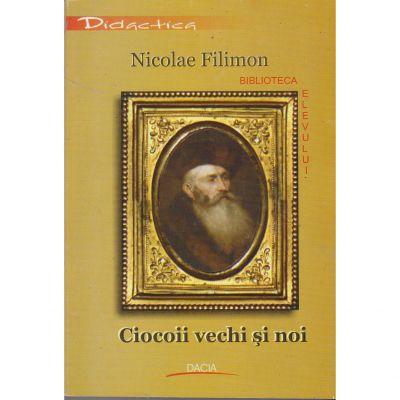 Ciocoii vechi si noi (biblioteca elevului) - Nicolae Filimon