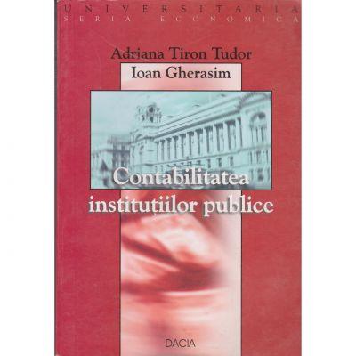 Contabilitatea institutiilor publice - Adriana Tiron Tudor, Ion Gherasim