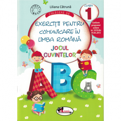 Culegere de exercitii pentru limba romana JOCUL CUVINTELOR. Clasa I