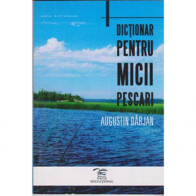 Dictionar pentru micii pescari - Augustin Darjan