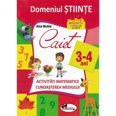 DOMENIUL STIINTE. Caiet activitati matematice +cunoasterea mediului, 3-4 ani