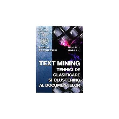 Text mining. Tehnici de clasificare si clustering al documentelor - Radu G. Cretulescu
