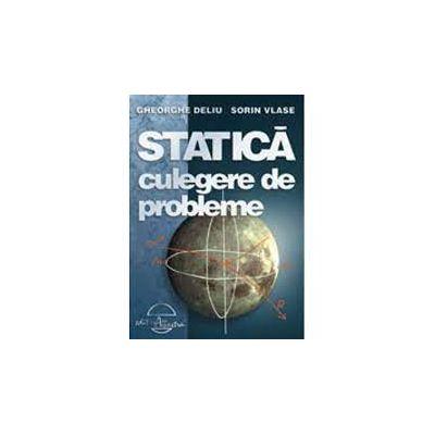 Statica. Culegere de probleme - Gheorghe Deliu, Sorin Vlase