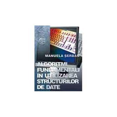 Algoritmi fundamentali in utilizarea structurilor de date - Manuela Serban