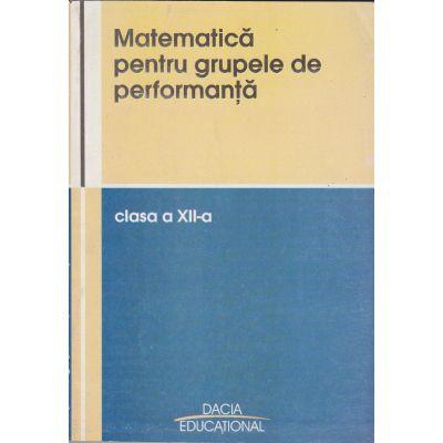Matematica pentru grupele de performanta clasa a-12-a - Vasile Pop, Viorel Lupsor