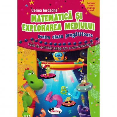 Matematica si explorarea mediului pentru clasa pregatitoare. Caiet de activitati integrate si interdisciplinare