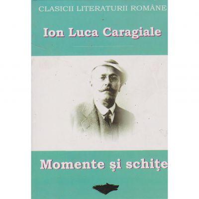 Momente si schite (clasicii literaturii romane) - Ion Luca Caragiale