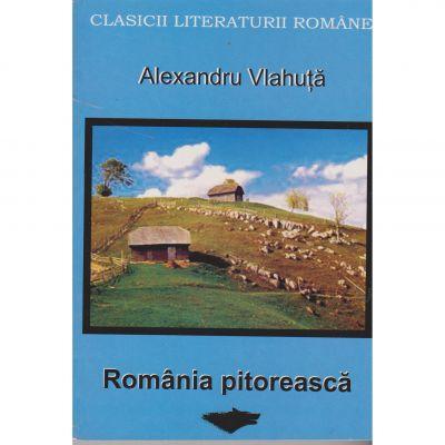 Romania pitoreasca (clasicii literaturii romane) - Alexandru Vlahuta