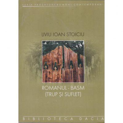 Romanul - Basm (trup si suflet) - Liviu Ioan Stoiciu