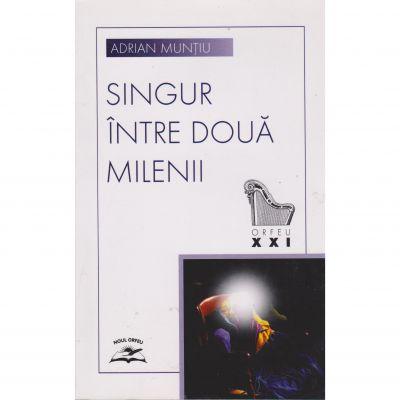 Singur intre doua milenii - Adrian Muntiu