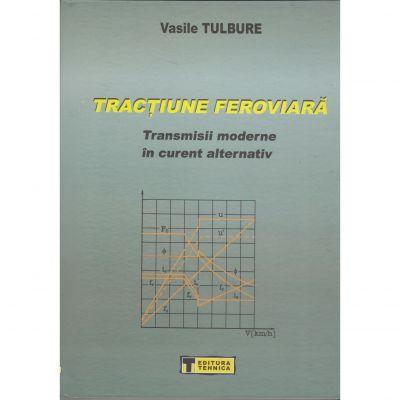 Tractiune feroviara, transmisii moderne in curent alternativ - Vasile Tulbure