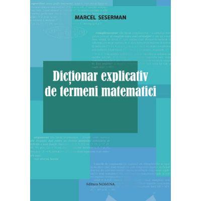 Dictionar explicativ de termeni matematici - Marcel Seserman