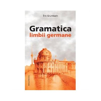 Gramatica Limbii Germane - Eric Grumbach