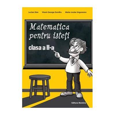 Matematica pentru isteti. Clasa a II a - Lucian Stan