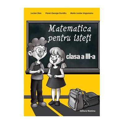 Matematica pentru isteti. Clasa a III a - Lucian Stan