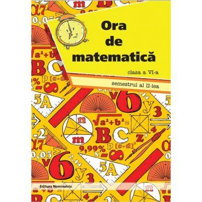 Ora de Matematica. Cls. A 6-A. Sem. Al Ii-Lea - Petre Nachila