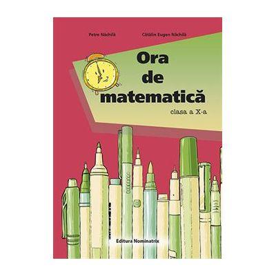 Ora de matematica - Clasa 10 - Petre Nachila, Catalin Eugen Nachila