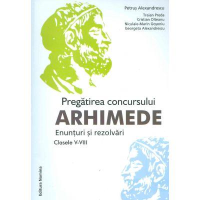 Pregatirea concursului Arhimede. Enunturi si rezolvari. Clasele V-VIII - Petrus Alexandrescu