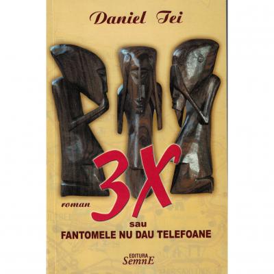 3X sau fantomele nu dau telefoane - Daniel Tei