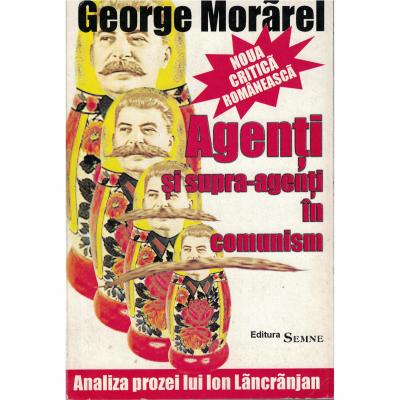Agenti si supra-agenti in comunism - George Morarel