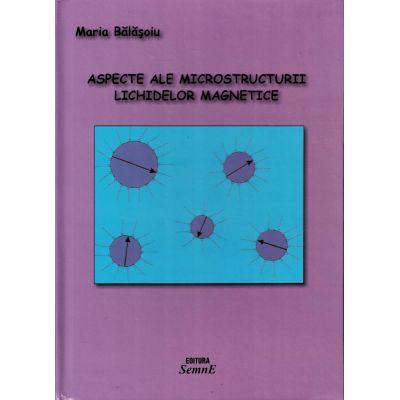 Aspecte ale microstructurii lichidelor magnetice - Maria Balasoiu