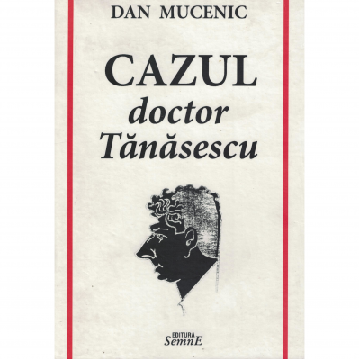 Cazul doctor Tanasescu - Dan Mucenic