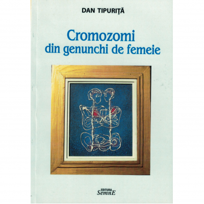 Cromozomi din genunchi de femeie - Dan Tipurita