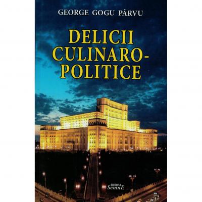 Delicii culinaro-politice - George Gogu Parvu