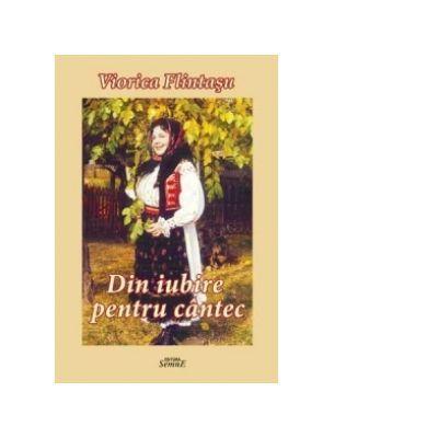 Din iubirte pentru cantec - Viorica Flintasu