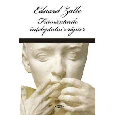 Framantarile inteleptului vrajitor - Eduard Zalle