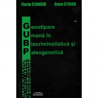Genotipare umana in biocriminalistica si paleogenetica - Florin Stanciu, Dana Stoian