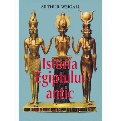 Istoria Egiptului Antic - Arthur Weigall