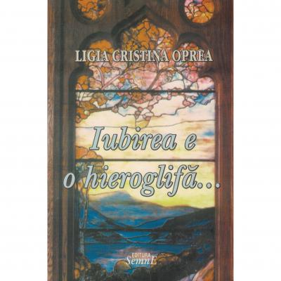 Iubirea e o hieroglifa - Ligia Cristina Oprea