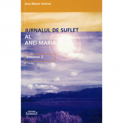 Jurnal de suflet al Anei-Maria volumul 2 - Ana-Maria Voinea