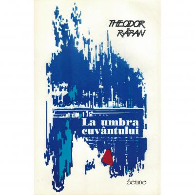 La umbra cuvantului - Theodor Rapan