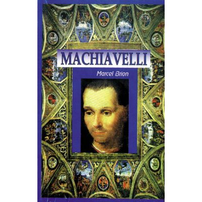 Machiavelli - Geniu si destin - Marcel Brion
